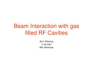 Beam Interaction with gas filled RF Cavities