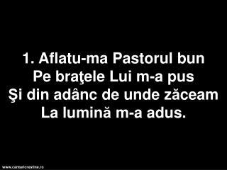 R: Aleluia, Aleluia R ă sun ă  cântarea mea Domnului fie m ă rire Mi-a f ă cut mântuire.