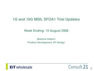 1G and 10G MSIL SFOA1 Trial Updates Week Ending: 15 August 2008 Beatrice Osborn