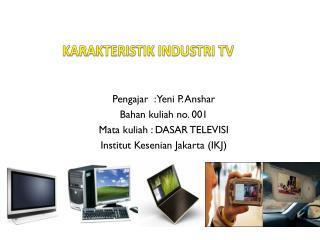 KARAKTERISTIK INDUSTRI TV