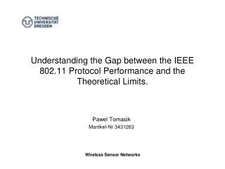 Understanding the Gap between the IEEE 802.11 Protocol Performance and the Theoretical Limits.