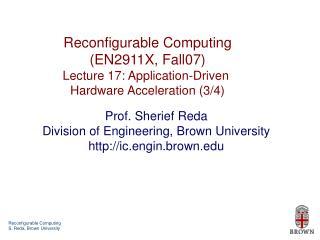 Reconfigurable Computing (EN2911X, Fall07) Lecture 17: Application-Driven