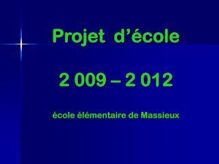 Projet  d'école  2 009 – 2 012 école élémentaire de Massieux