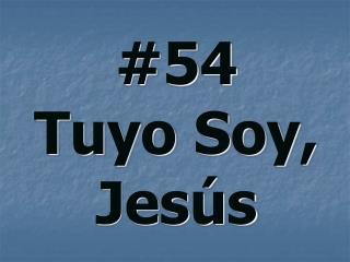 #54 Tuyo Soy, Jesús