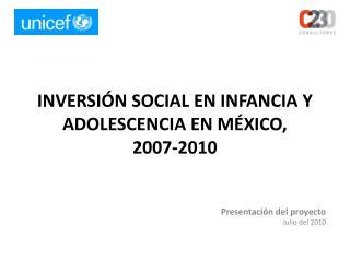 INVERSIÓN SOCIAL EN INFANCIA Y ADOLESCENCIA EN MÉXICO,  2007-2010