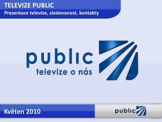 TELEVIZE PUBLIC  Prezentace televize, sledovanost, kontakty