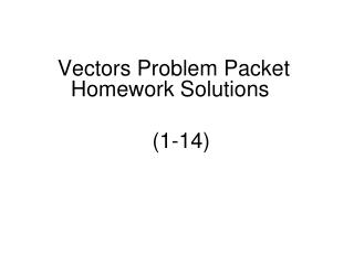 Vectors Problem Packet Homework Solutions (1-14)