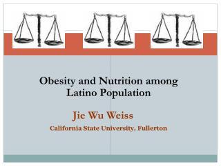 Obesity and Nutrition among  Latino Population Jie Wu Weiss California State University, Fullerton