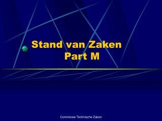 Stand van Zaken            Part M