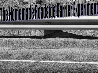The Homemade Roadside Barrier Experiment