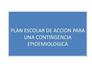 PLAN ESCOLAR DE ACCION PARA UNA CONTINGENCIA EPIDEMIOLOGICA