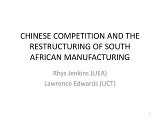 CHINESE COMPETITION AND THE RESTRUCTURING OF SOUTH AFRICAN MANUFACTURING