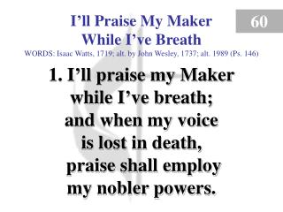 I'll Praise My Maker While I've Breath (Verse 1)
