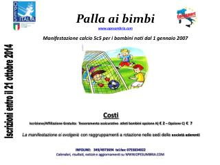 Palla ai bimbi opesumbria Manifestazione calcio 5c5 per i bambini nati dal 1 gennaio 2007