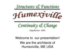 Welcome to  our presentation! We are the architects of Humexiville, ME USA