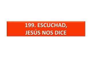 199. ESCUCHAD, JESÚS NOS DICE