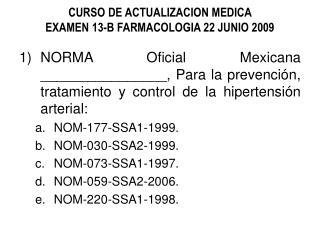 CURSO DE ACTUALIZACION MEDICA  EXAMEN 13-B FARMACOLOGIA 22 JUNIO 2009