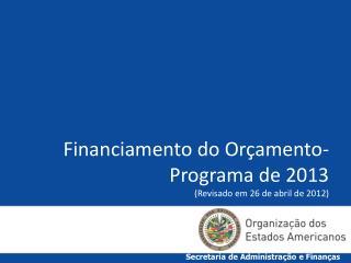 Financiamento do Orçamento-Programa de 2013 (Revisado em 26 de abril de 2012)