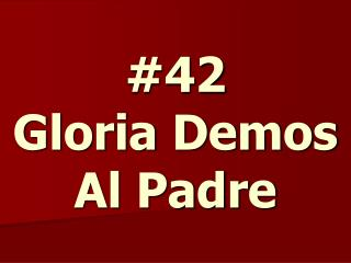 #42 Gloria Demos Al Padre