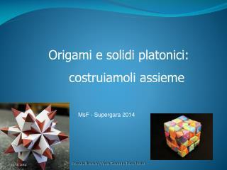 Origami e solidi platonici:     costruiamoli assieme