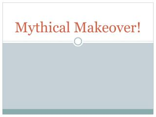 Mythical Makeover!