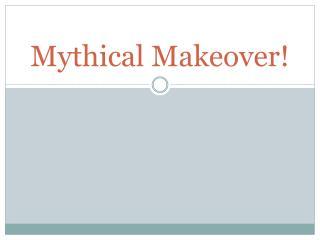 Mythical Makeover!