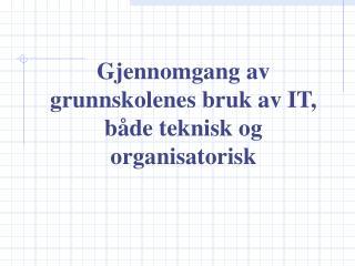 Gjennomgang av grunnskolenes bruk av IT, både teknisk og organisatorisk