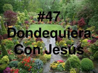 #47 Dondequiera Con Jesús