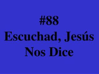 #88 Escuchad, Jesús Nos Dice