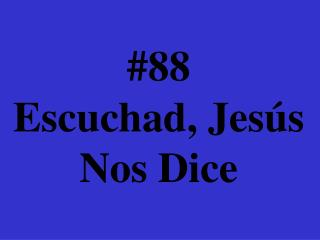 #88 Escuchad, Jes�s Nos Dice