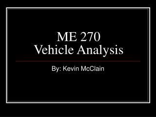 ME 270  Vehicle Analysis