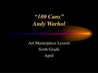 """""""100 Cans"""" Andy Warhol"""