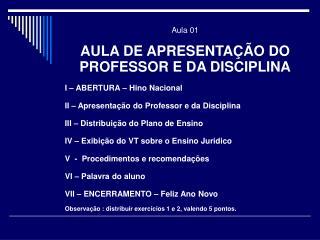 Aula 01 AULA DE APRESENTAÇÃO DO PROFESSOR E DA DISCIPLINA I – ABERTURA – Hino Nacional