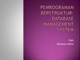 PEMROGRAMAN BERSTRUKTUR : DATABASE MANAGEMENT SYSTEM