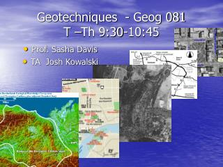 Geotechniques  - Geog 081 T �Th 9:30-10:45