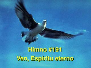 Himno #191 Ven, Esp�ritu eterno
