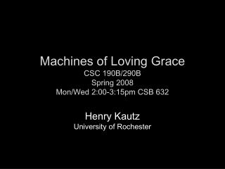 Machines of Loving Grace CSC 190B/290B Spring 2008 Mon/Wed 2:00-3:15pm CSB 632