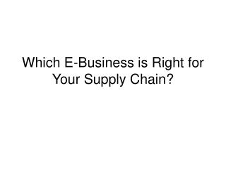 Which E-Business is Right for Your Supply Chain