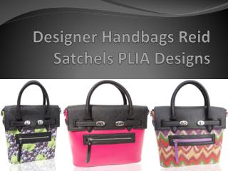 Designer Handbags Reid Satchels PLIA Designs