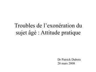 Troubles de l exon ration du sujet  g  : Attitude pratique