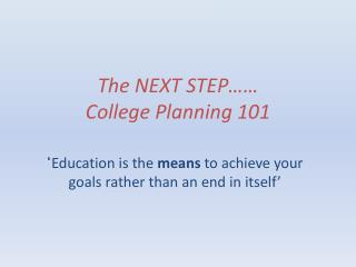The NEXT STEP…… College Planning 101