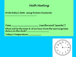 Math Meeting Write today's date  using Roman Numerals _________________________________