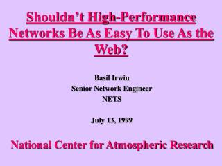 Shouldn�t High-Performance Networks Be As Easy To Use As the Web?
