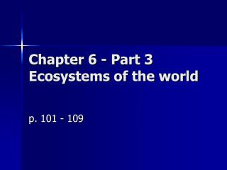 Chapter 6 - Part 3  Ecosystems of the world