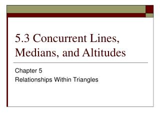 5.3 Concurrent Lines, Medians, and Altitudes
