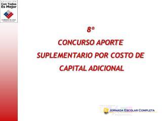 8º  CONCURSO APORTE  SUPLEMENTARIO POR COSTO DE  CAPITAL ADICIONAL