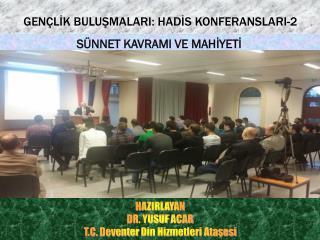 HAZIRLAYAN DR. YUSUF  ACAR  T.C.  Deventer  Din Hizmetleri Ataşesi