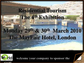 Residential Tourism  The 4 th  Exhibition  Monday 29 th  &  30 th   March 2010