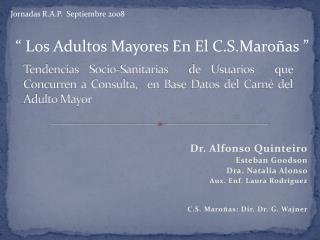 Dr. Alfonso Quinteiro Esteban Goodson Dra. Natalia Alonso Aux. Enf. Laura Rodríguez