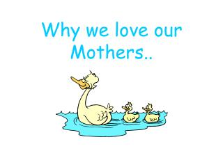Why we love our Mothers..